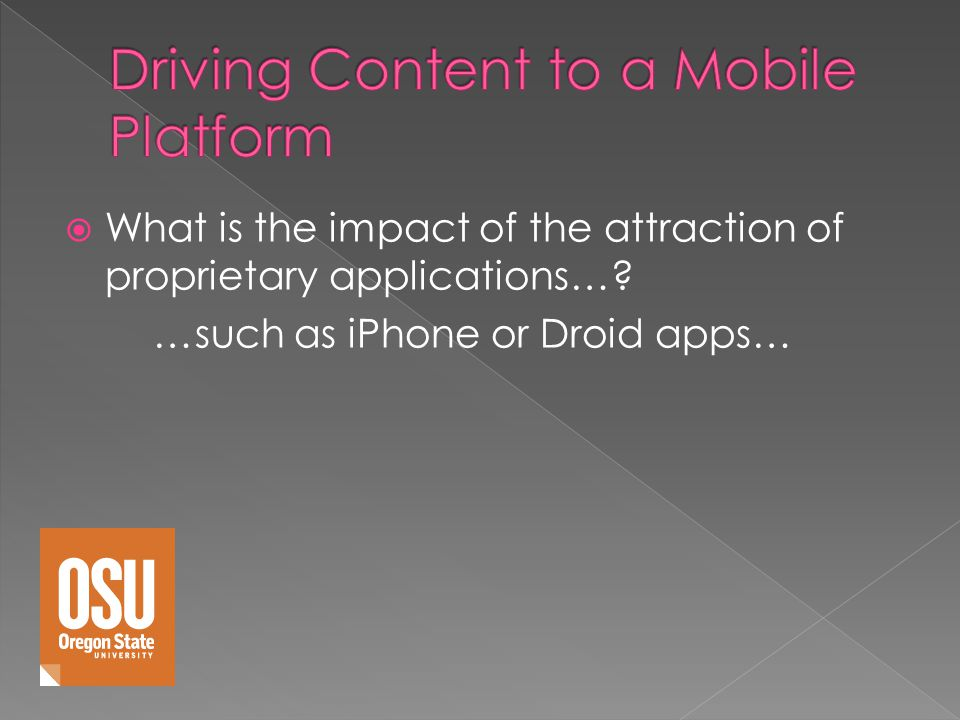 What is the impact of the attraction of proprietary applications… …such as iPhone or Droid apps…