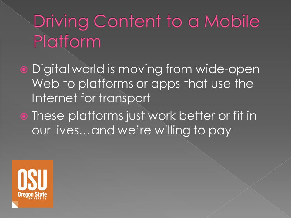 Digital world is moving from wide-open Web to platforms or apps that use the Internet for transport These platforms just work better or fit in our lives…and were willing to pay