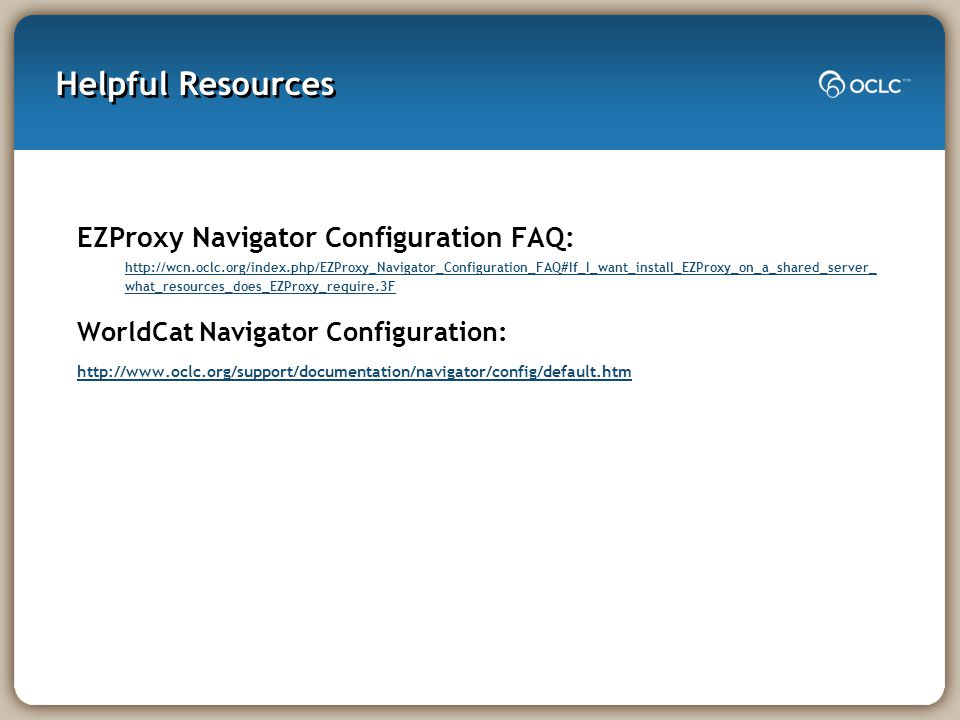 Helpful Resources EZProxy Navigator Configuration FAQ: http://wcn.oclc.org/index.php/EZProxy_Navigator_Configuration_FAQ#If_I_want_install_EZProxy_on_