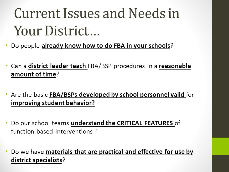 Current Issues and Needs in Your District… Do people already know how to do FBA in your schools? Can a district leader teach FBA/BSP procedures in a r