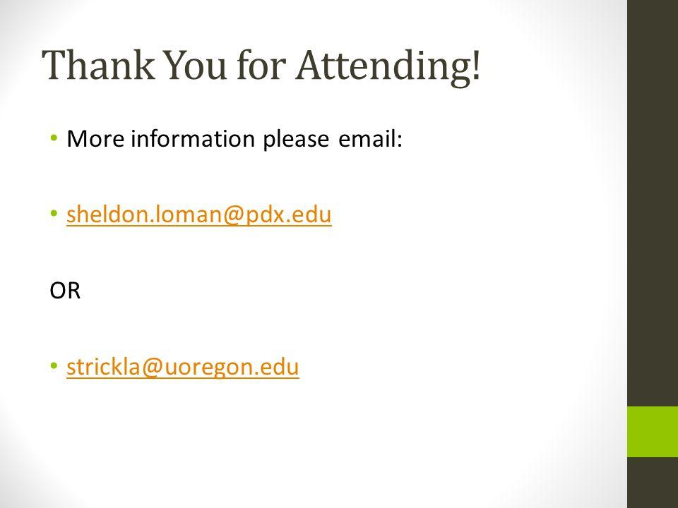 Thank You for Attending! More information please email: sheldon.loman@pdx.edu OR strickla@uoregon.edu
