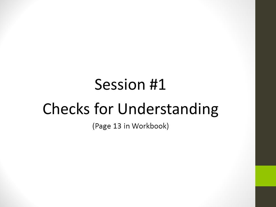 Session #1 Checks for Understanding (Page 13 in Workbook)
