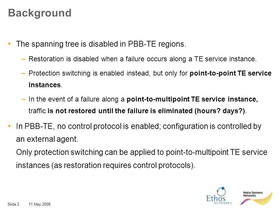 Slide 211 May 2008 Background The spanning tree is disabled in PBB-TE regions. – Restoration is disabled when a failure occurs along a TE service inst