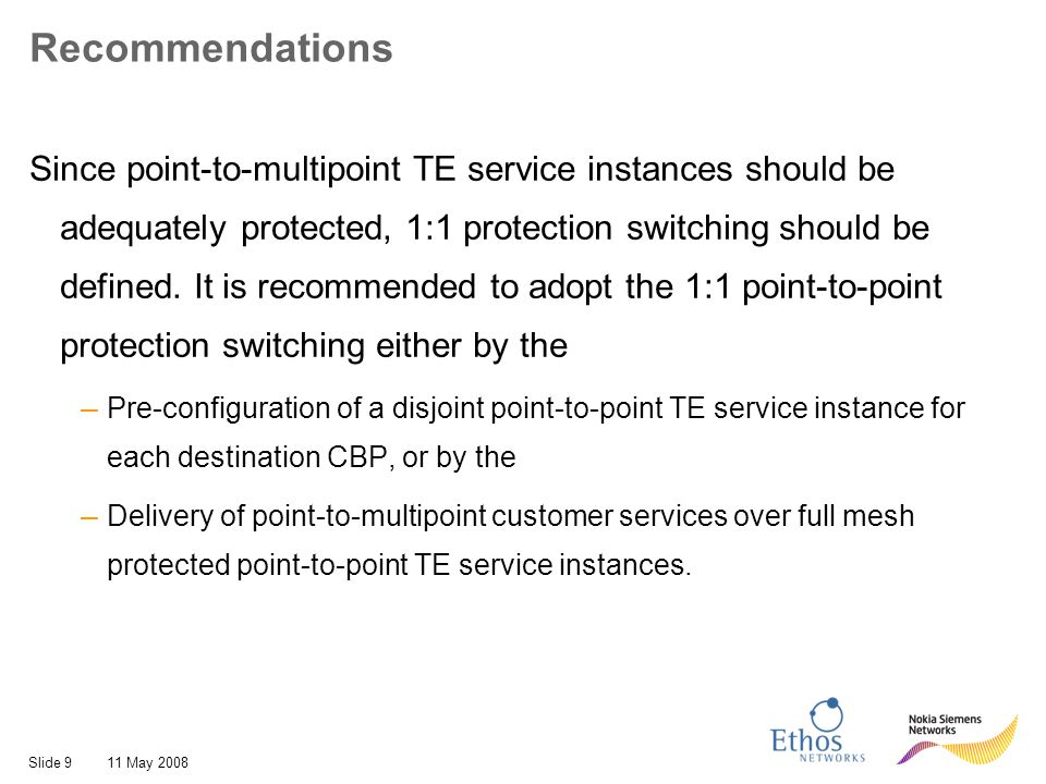Slide 911 May 2008 Recommendations Since point-to-multipoint TE service instances should be adequately protected, 1:1 protection switching should be d