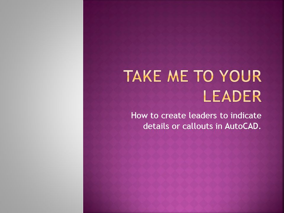 A leader object is a line or a spline with an arrowhead at one end and a multiline text object or block at the other.