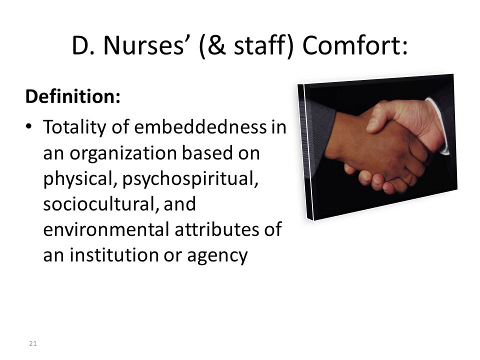 D. Nurses (& staff) Comfort: Definition: Totality of embeddedness in an organization based on physical, psychospiritual, sociocultural, and environmen