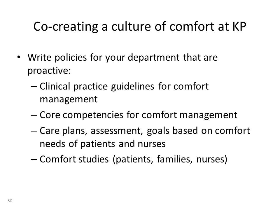 Co-creating a culture of comfort at KP Write policies for your department that are proactive: – Clinical practice guidelines for comfort management –