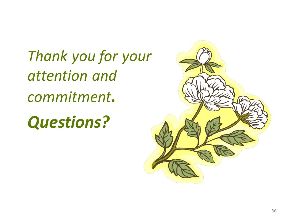 36 Thank you for your attention and commitment. Questions?