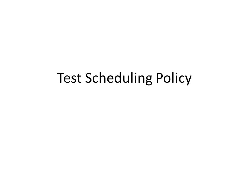 Test Scheduling Policy