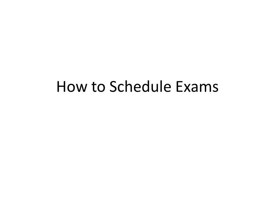 How to Schedule Exams