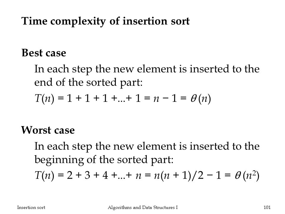 Time complexity of insertion sort Best case In each step the new element is inserted to the end of the sorted part: T ( n ) = 1 + 1 + 1 +...+ 1 = n 1
