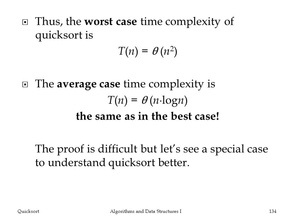 Thus, the w orst case time complexity of sort is T ( n ) = θ ( n 2 ) The a verage case time complexity is T ( n ) = θ ( n log n ) the same as in the best case.