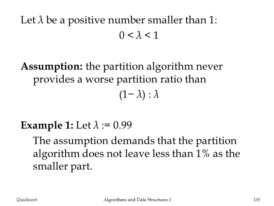 Let λ be a positive number smaller than 1: 0 < λ < 1 Assumption: the partition algorithm never provides a worse partition ratio than (1 λ ) : λ Exampl