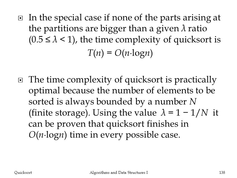 In the special case if none of the parts arising at the partitions are bigger than a given λ ratio (0.5 λ < 1), the time complexity of quicksort is T