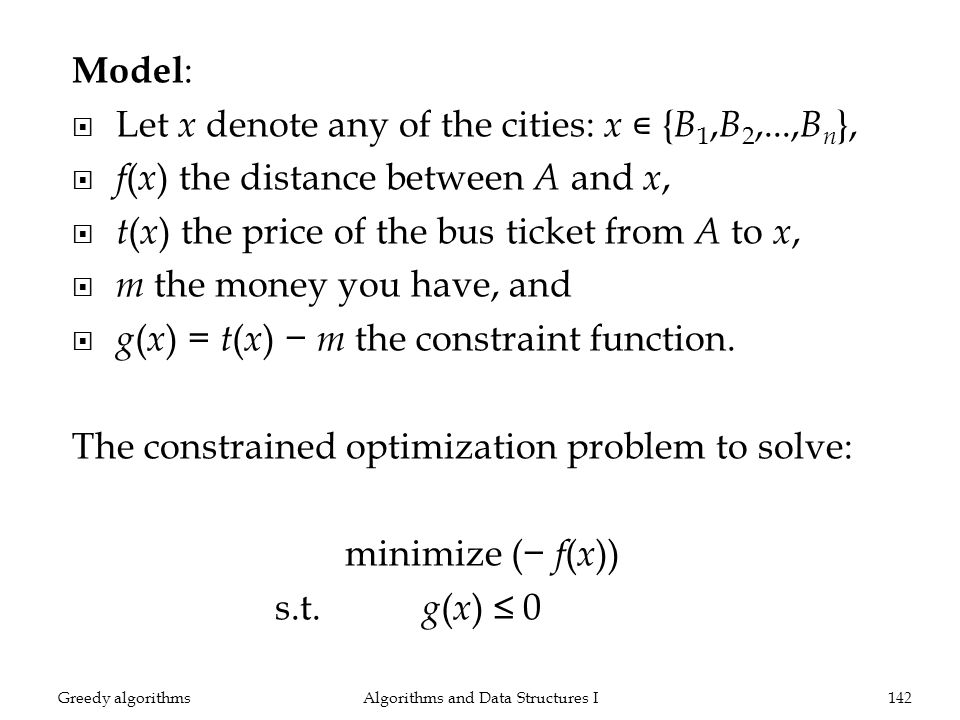 Model : Let x denote any of the cities: x { B 1, B 2,..., B n }, f ( x ) the distance between A and x, t ( x ) the price of the bus ticket from A to x