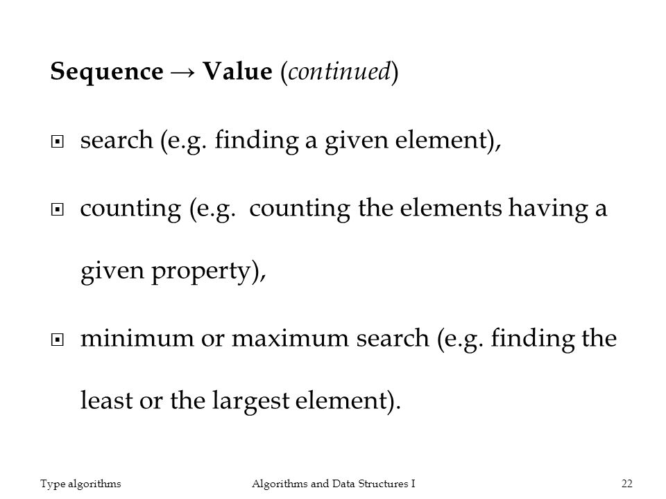 Sequence Value ( continued ) search (e.g. finding a given element), counting (e.g. counting the elements having a given property), minimum or maximum