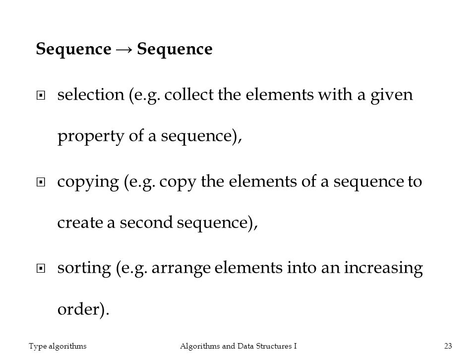 Sequence selection (e.g. collect the elements with a given property of a sequence), copying (e.g. copy the elements of a sequence to create a second s