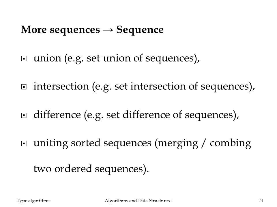 More sequences Sequence union (e.g. set union of sequences), intersection (e.g. set intersection of sequences), difference (e.g. set difference of seq