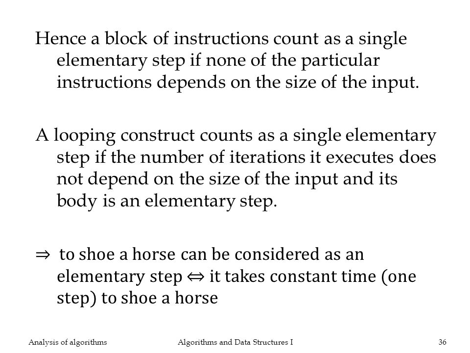 Hence a block of instructions count as a single elementary step if none of the particular instructions depends on the size of the input. A looping con