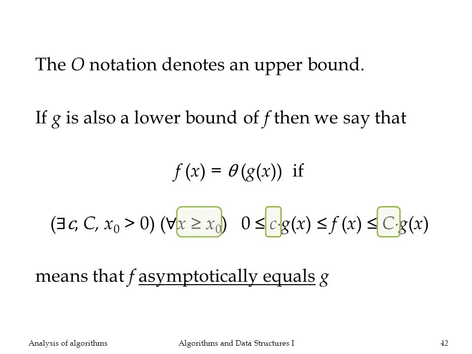 The O notation denotes an upper bound. If g is also a lower bound of f then we say that f ( x ) = θ ( g ( x )) if (c, C, x 0 > 0) ( x x 0 ) 0 cg ( x )