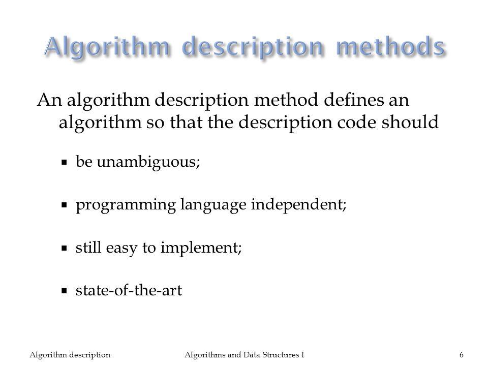 An algorithm description method defines an algorithm so that the description code should be unambiguous; programming language independent; still easy