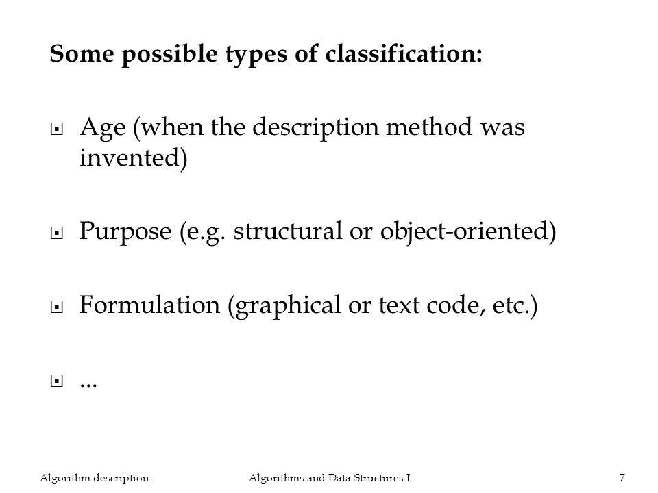 Some possible types of classification: Age (when the description method was invented) Purpose (e.g. structural or object-oriented) Formulation (graphi