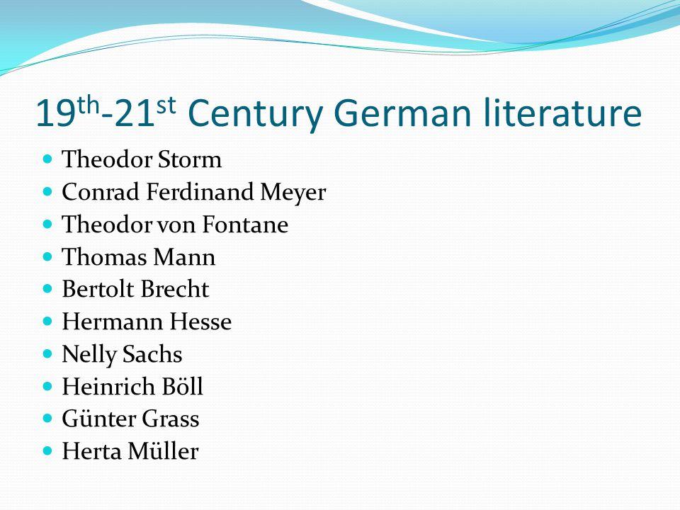 19 th -21 st Century German literature Theodor Storm Conrad Ferdinand Meyer Theodor von Fontane Thomas Mann Bertolt Brecht Hermann Hesse Nelly Sachs H