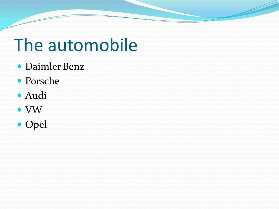 The automobile Daimler Benz Porsche Audi VW Opel