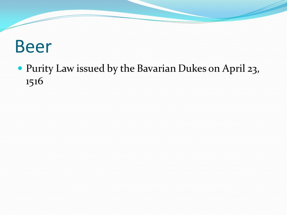 Beer Purity Law issued by the Bavarian Dukes on April 23, 1516