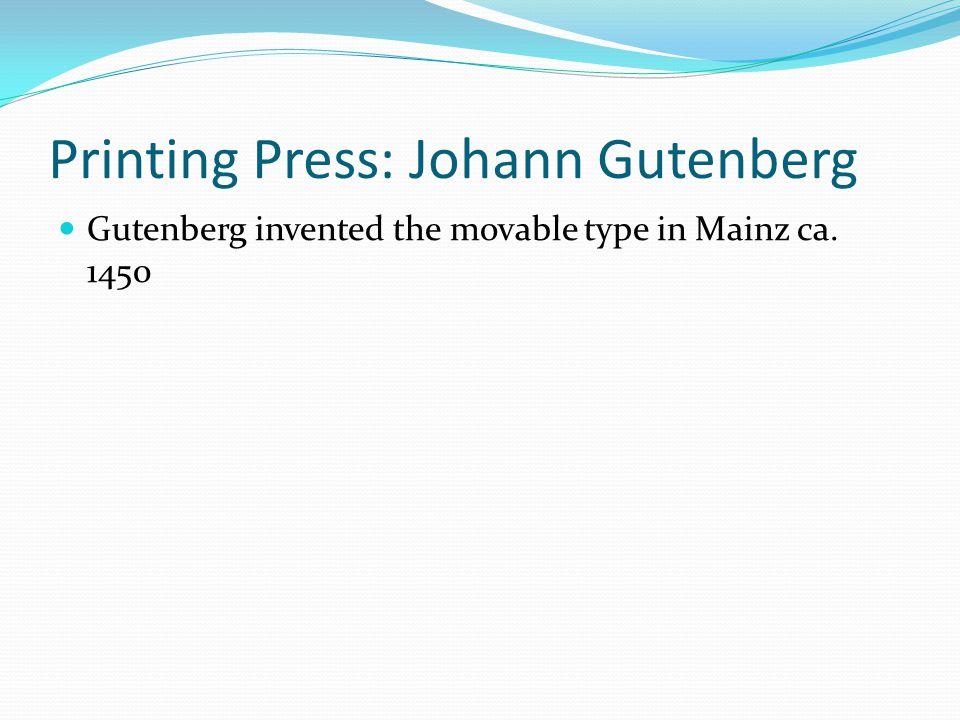 Printing Press: Johann Gutenberg Gutenberg invented the movable type in Mainz ca. 1450