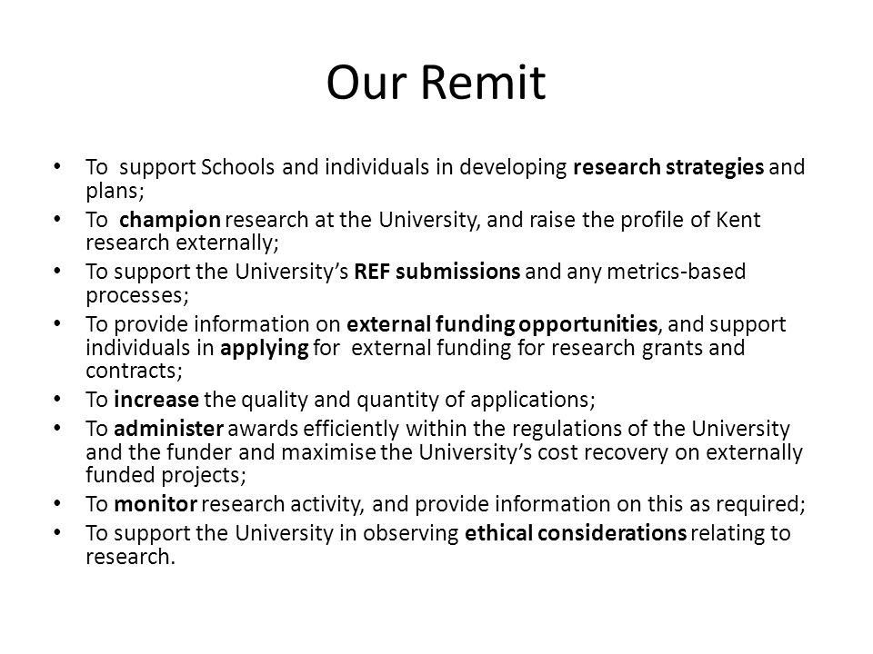 Our Remit To support Schools and individuals in developing research strategies and plans; To champion research at the University, and raise the profil