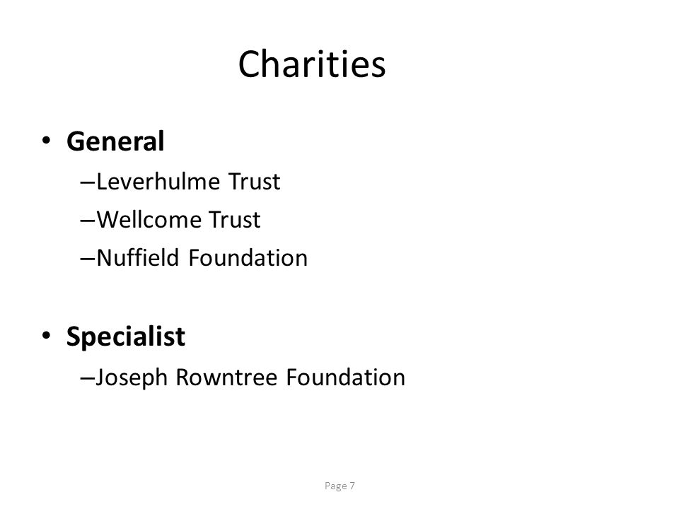 Page 7 Charities General – Leverhulme Trust – Wellcome Trust – Nuffield Foundation Specialist – Joseph Rowntree Foundation