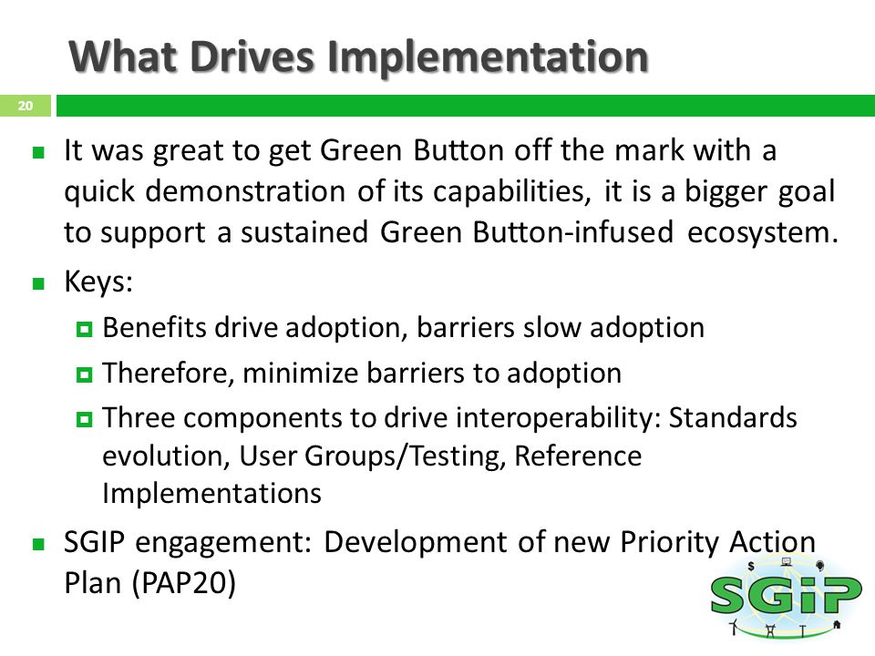What Drives Implementation It was great to get Green Button off the mark with a quick demonstration of its capabilities, it is a bigger goal to support a sustained Green Button-infused ecosystem.