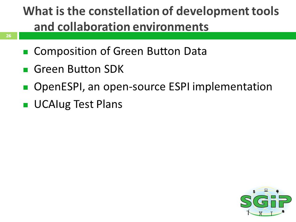 What is the constellation of development tools and collaboration environments Composition of Green Button Data Green Button SDK OpenESPI, an open-source ESPI implementation UCAIug Test Plans 26