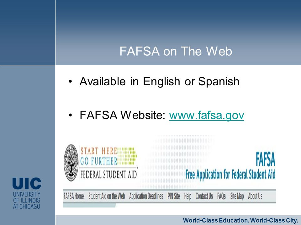 Available in English or Spanish FAFSA Website: www.fafsa.govwww.fafsa.gov CLICK TO EDIT MASTER STYLE World-Class Education. World-Class City. FAFSA on