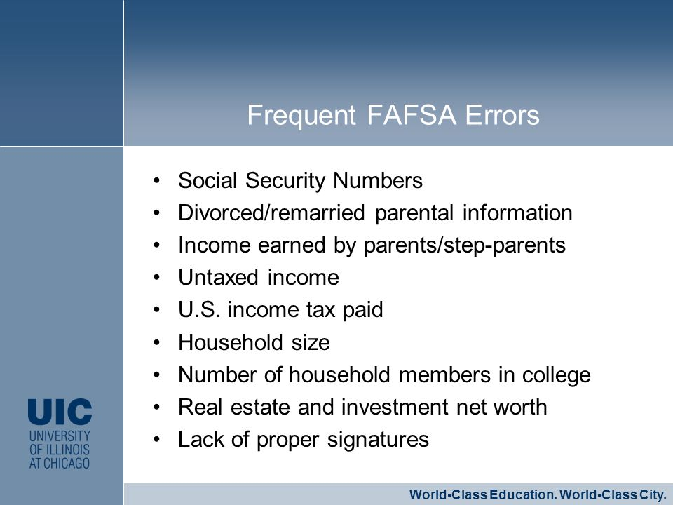 Social Security Numbers Divorced/remarried parental information Income earned by parents/step-parents Untaxed income U.S.