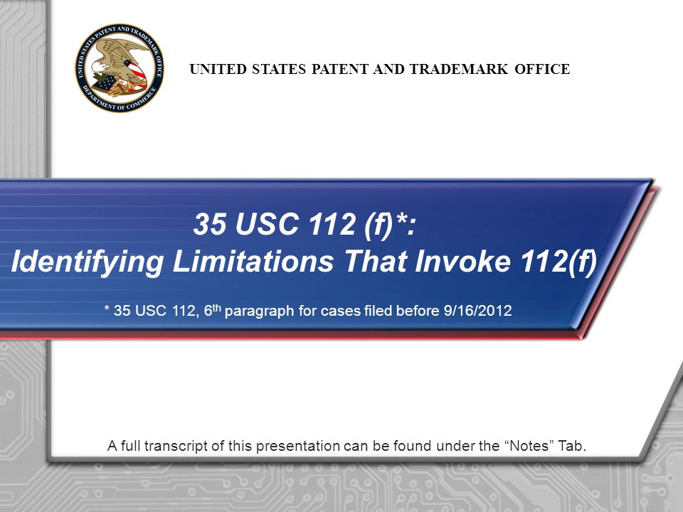 UNITED STATES PATENT AND TRADEMARK OFFICE A full transcript of this presentation can be found under the Notes Tab. 35 USC 112 (f)*: Identifying Limita