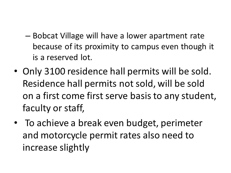 – Bobcat Village will have a lower apartment rate because of its proximity to campus even though it is a reserved lot.
