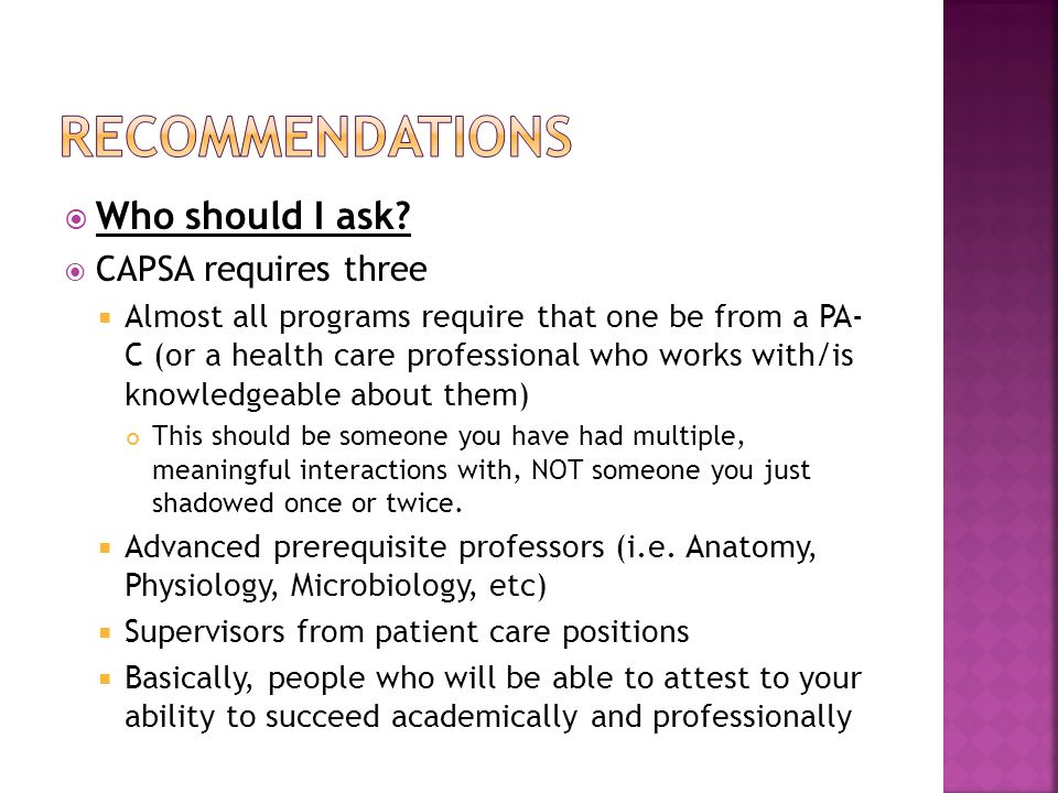 Who should I ask? CAPSA requires three Almost all programs require that one be from a PA- C (or a health care professional who works with/is knowledge