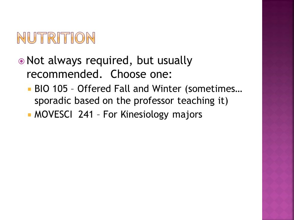 Not always required, but usually recommended. Choose one: BIO 105 – Offered Fall and Winter (sometimes… sporadic based on the professor teaching it) M