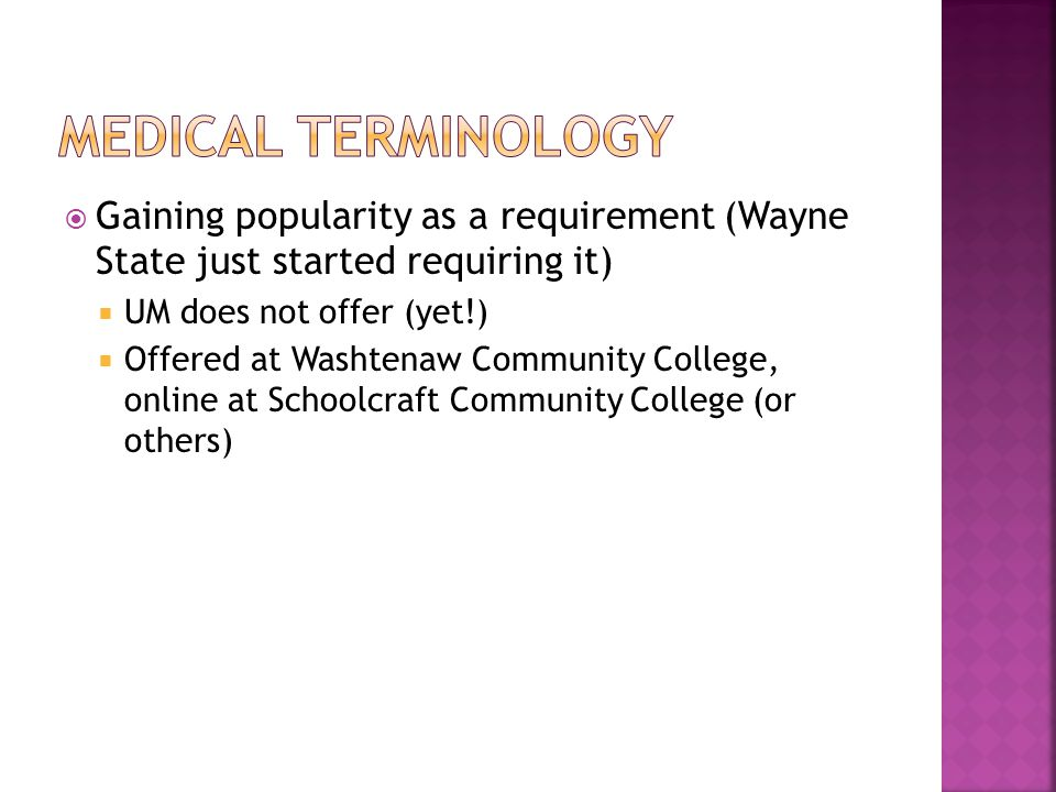 Gaining popularity as a requirement (Wayne State just started requiring it) UM does not offer (yet!) Offered at Washtenaw Community College, online at Schoolcraft Community College (or others)