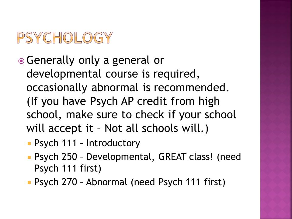 Generally only a general or developmental course is required, occasionally abnormal is recommended.