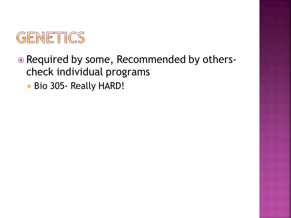 Required by some, Recommended by others- check individual programs Bio 305- Really HARD!