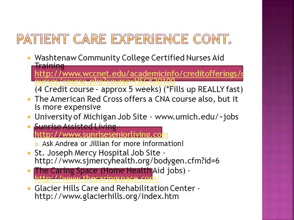 Washtenaw Community College Certified Nurses Aid Training http://www.wccnet.edu/academicinfo/creditofferings/c ourses/course.php?course=HSC%20100 (4 C