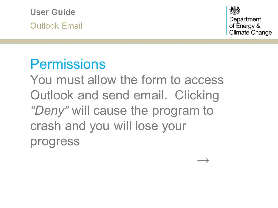 Permissions You must allow the form to access Outlook and send email. Clicking Deny will cause the program to crash and you will lose your progress Us