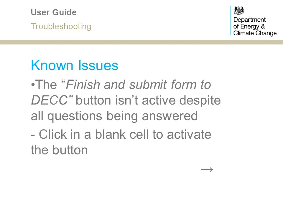 Known Issues The Finish and submit form to DECC button isnt active despite all questions being answered - Click in a blank cell to activate the button
