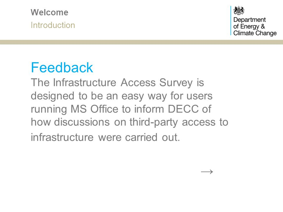 Feedback The Infrastructure Access Survey is designed to be an easy way for users running MS Office to inform DECC of how discussions on third-party a