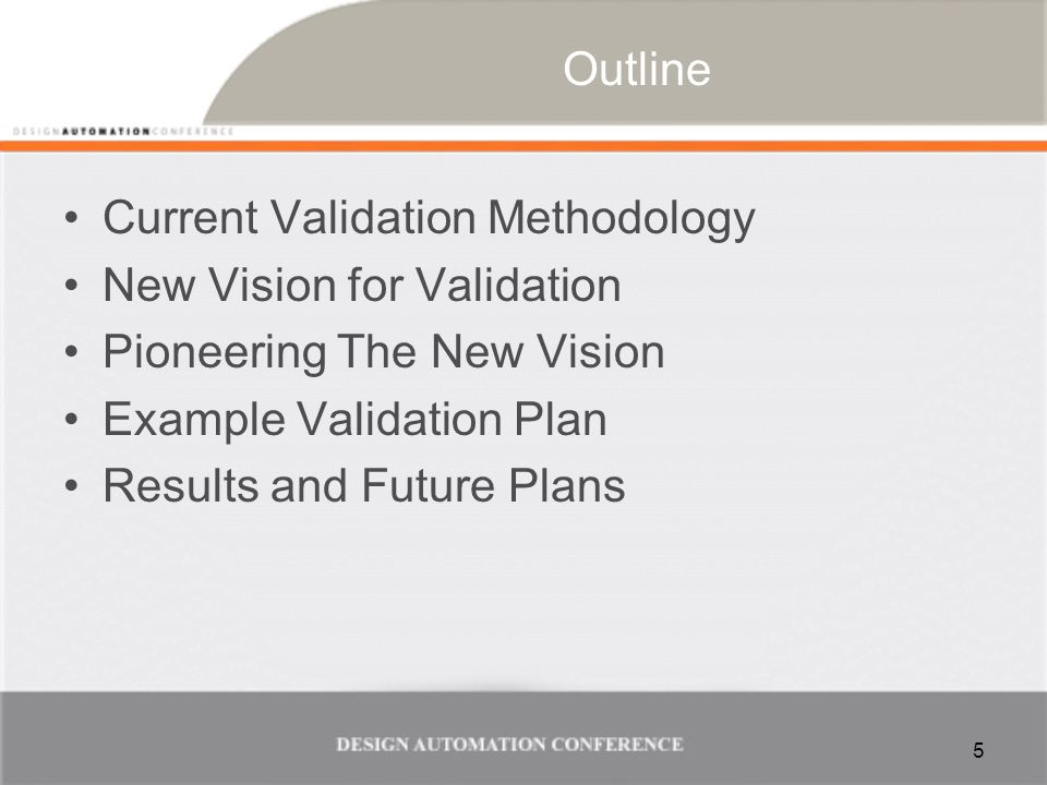 Outline Current Validation Methodology New Vision for Validation Pioneering The New Vision Example Validation Plan Results and Future Plans 5