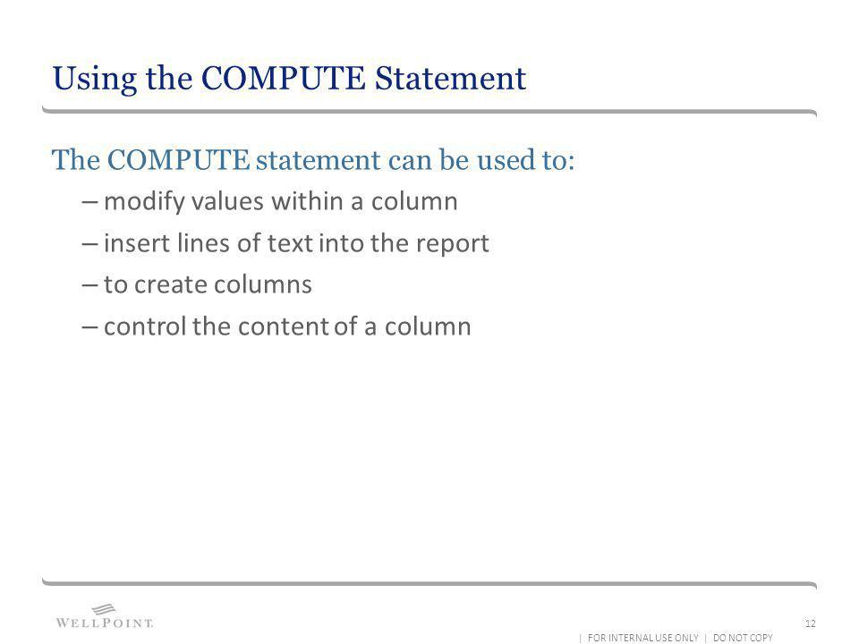 Using the COMPUTE Statement The COMPUTE statement can be used to: – modify values within a column – insert lines of text into the report – to create c