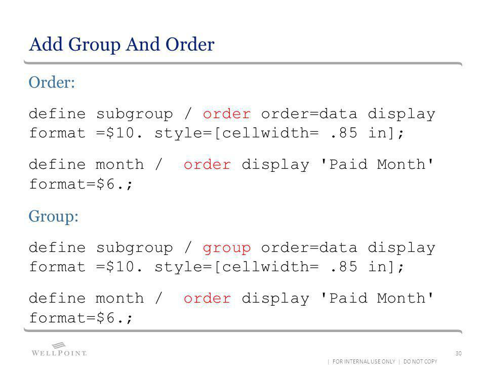 Add Group And Order Order: define subgroup / order order=data display format =$10. style=[cellwidth=.85 in]; define month / order display 'Paid Month'